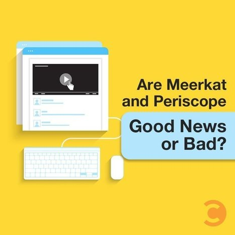 Are Meerkat and Periscope Good News or Bad? | Surviving Social Chaos | Scoop.it