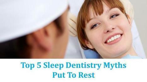 Top 5 Sleep Dentistry Myths Put To Rest – Healthy Smiles | HealthySmiles Dental Group | Scoop.it