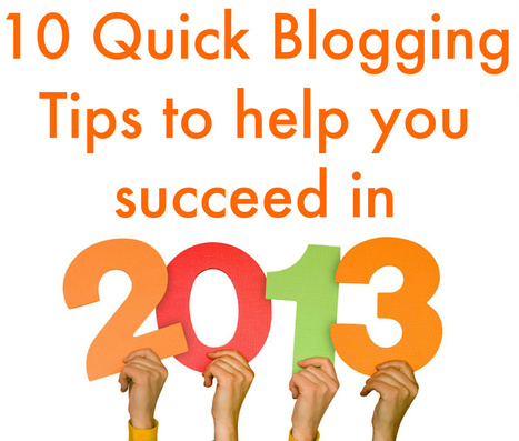 Top 10 Quick Blogging Tips to Help You Succeed in 2013 | Tips and tricks central | Scoop.it