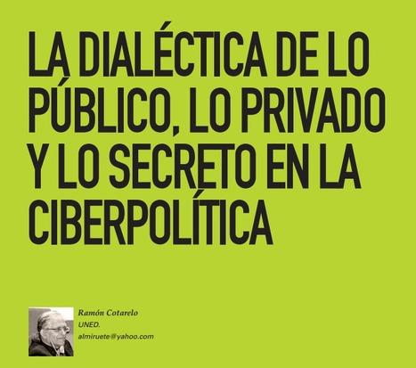 La dialéctica de lo público, lo privado y lo secreto en la ciberpolítica / Ramón Cotarelo | Análisis de Entorno y Comunicación Estratégica | Scoop.it