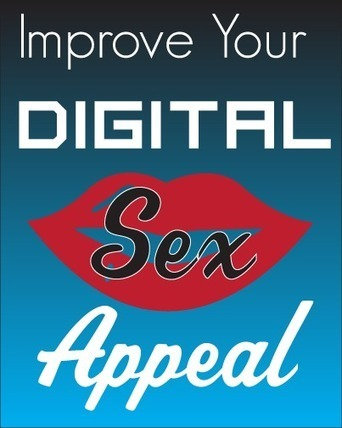 Tips and Resources to Improve Your Digital Sex Appeal | Digital-News on Scoop.it today | Scoop.it