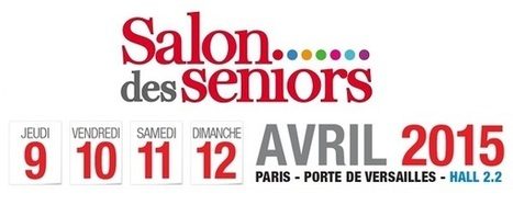 La 17ème édition du Salon des Seniors se déroulera du 9 au 12 avril 2015 | Seniors | Scoop.it