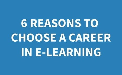 6 Reasons to Choose a Career in E-learning | Careers | Scoop.it