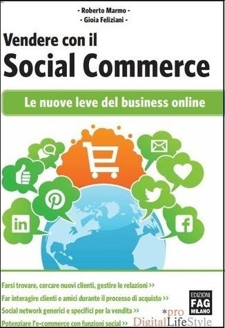 I migliori consigli e suggerimenti per vendere con il Social Commerce: le nuove leve del business on line | Social Commerce e Social Shopping Italia | Scoop.it