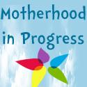 Motherhood In Progress | parenting | Scoop.it