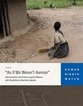 """""""As if We Weren't Human"""": Discrimination and Violence against Women with Disabilities in Northern Uganda 