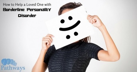 How to Help a Friend or Family Member with Borderline Personality Disorder - Pathways Real Life Recovery   Addiction Recovery   Scoop.it