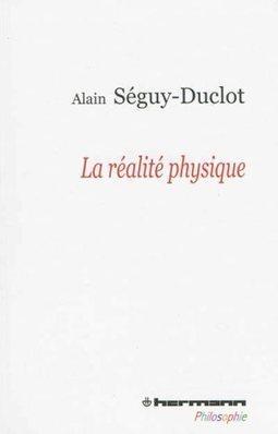 Alain Séguy-Duclot : La réalité physique - actu philosophia | Philosophie-Toulouse | Scoop.it