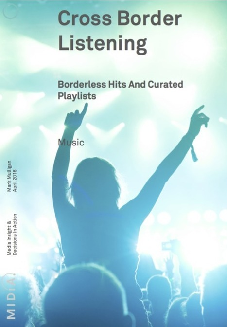 Free Report - Cross Border Listening: Borderless Hits And Curated Playlists | MIDiA Research | Musique 2.0 & Culture numérique | Scoop.it