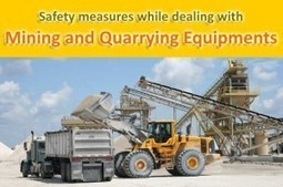 Safety measures while dealing with mining and quarrying equipments | Extraction industries in India | Scoop.it