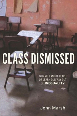Class Dismissed: Why we can't teach or learn our way out of inequality – John Marsh | Stuffaliknows | Scoop.it