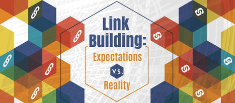 Link Building: Expectations vs. Reality | Social Media, SEO, Mobile, Digital Marketing | Scoop.it