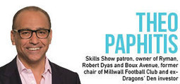 Skills Show challenge laid down by former BBC Dragons' Den investor Theo Paphitis | FE Week | The Skills Show in the News | Scoop.it