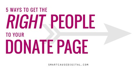 5 Ways to Get the Right People to Your Donate Page | Nonprofit Online Communications | Scoop.it