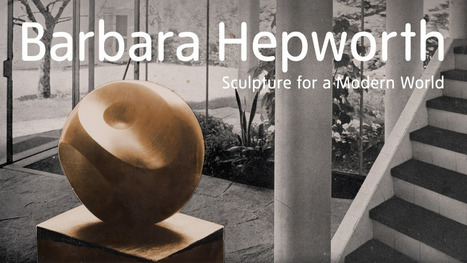 BARBARA HEPWORTH (TATE LONDON) : SCULPTURE FOR A MODERN WORLD | ART & EXHIBITIONS | Scoop.it