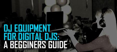 Tip - DJ Equipment for Digital DJs: A Begginers Guide | PCDJ BLOG | DJ Equipment | Scoop.it