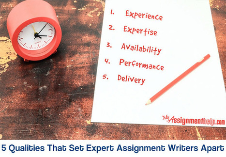 5 Qualities That Set Expert Assignment Writers Apart | Assignment Help | Scoop.it