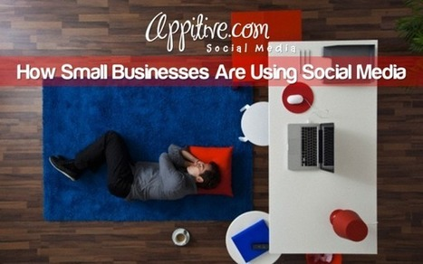 How Small Businesses Are Using Social Media | Appitive.com | Scoop.it