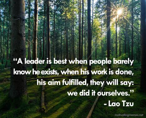 A leader is best... Lao Tzu | Leadership Art and Science | Scoop.it