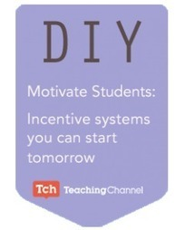 Classroom DIY: Motivating Your Students: Incentive Systems You Can Start Tomorrow | 21st Century Literacy and Learning | Scoop.it