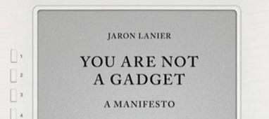 [ You Are Not a Gadget] Contra el Rebaño Digital. Crítica de un visionario a la web 2.0   El Ninho Naranja   MAZAMORRA en morada   Scoop.it