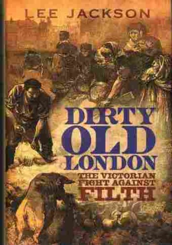 Social History: 'Dirty Old London: A History of the Victorians' Infamous Filth' by Lee Jackson (article and podcast) | Cultural History | Scoop.it