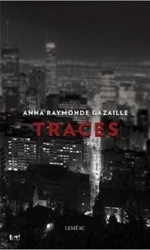 Traces, Anna Raymonde Gazaille | Les livres que je lis : le blog de Phil | romans policiers québécois et canadiens | Scoop.it