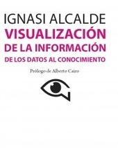 [ Libro] Visualización de la información : de los datos al conocimiento | Ignasi Alcalde | APRENDIZAJE | Scoop.it
