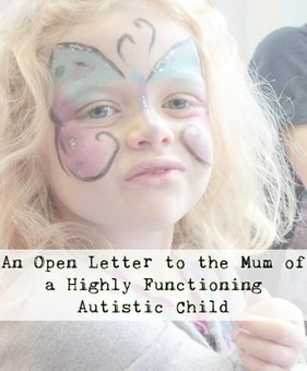 To the Mum of a High Functioning Autistic Child - Mummy Tries | Autism & Special Needs | Scoop.it