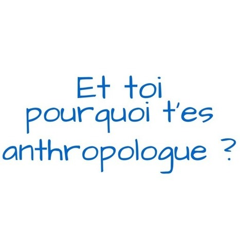 Et toi, pourquoi t'es anthropologue ? | C@fé des Sciences | Scoop.it