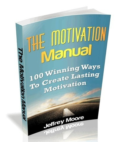 The Motivation Manual: 100 Winning Ways To Create Lasting Motivation | Personal Development | Scoop.it