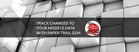 Track Changes To Your Model's Data with Paper Trail Gem - RailsCarma - Ruby on Rails Development Company specializing in Offshore Development - Bangalore, Qatar, California, Dallas, Newyork | Ruby on Rails Application Development | Scoop.it