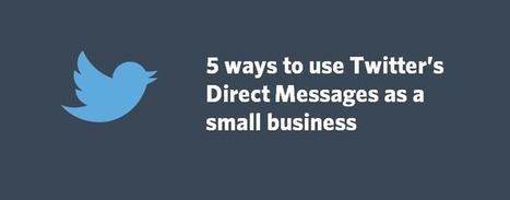 5 Ways To Use Twitter's Direct Messages As A Small Business | Nova Scotia Internet Marketing | Scoop.it