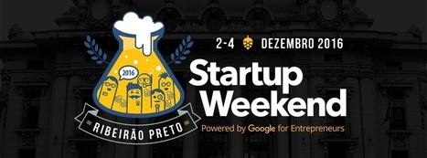 Startup Weekend Ribeirão Preto - Dezembro 2016 | Entrepreneurship, Startups and Social Business | Scoop.it