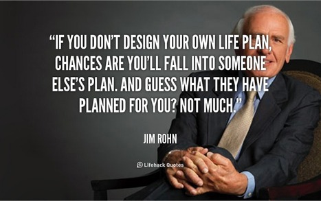 If you don't design your own life plan, chances are you'll fall into someone else's plan. | Life @ Work | Scoop.it