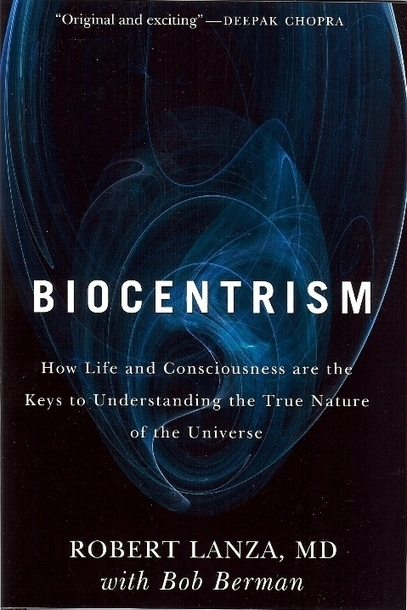 Robert Lanza, M.D. – BIOCENTRISM  » Is Death An Illusion? Evidence Suggests Death Isn't the End | Science technology and reaserch | Scoop.it
