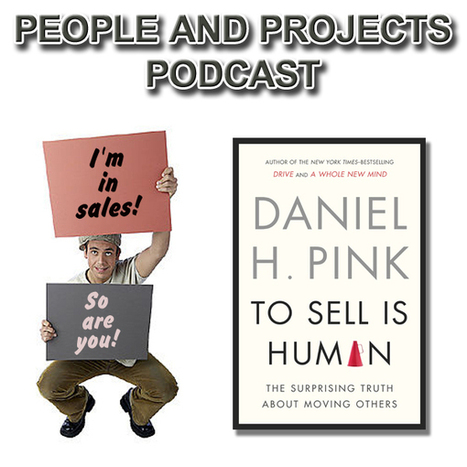 Selling Skills for Project Managers, with author Dan Pink | Sales Optimization | Scoop.it