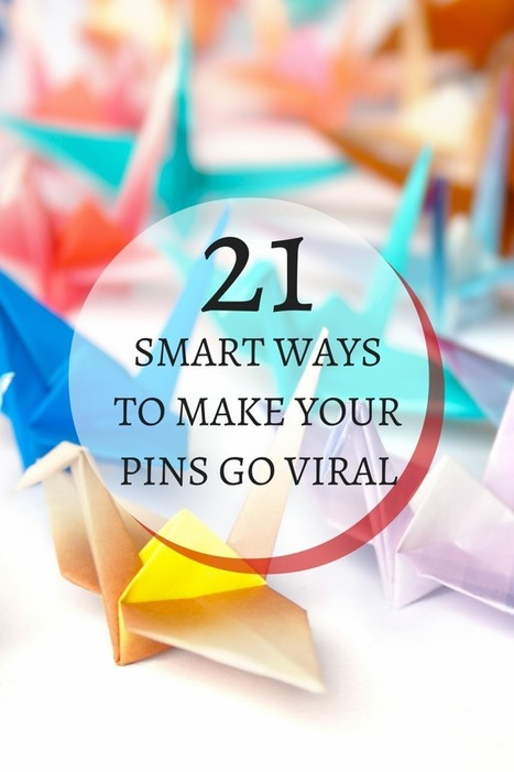 21 Smart Ways to Make Your Pins Go Viral | Marketing with Social Media | Scoop.it