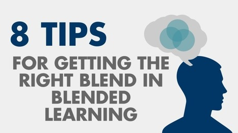 8 Tips For Getting The Right Blend In Blended Learning - eLearning Industry | Emerging Learning Technologies | Scoop.it