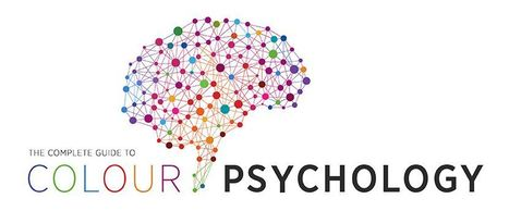 The Complete Guide To Colour Psychology | technoliterati v.2.0 | Scoop.it