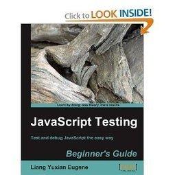Eugene, L. Y. (2010). JavaScript Testing Beginner's Guide. (P. Publishing, Ed.) | Programación y desarrollo de software | Scoop.it