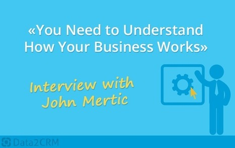 Interview with John Mertic: 'You Need to Understand How Your Business Works' | CRM Data Migration Tips | Scoop.it