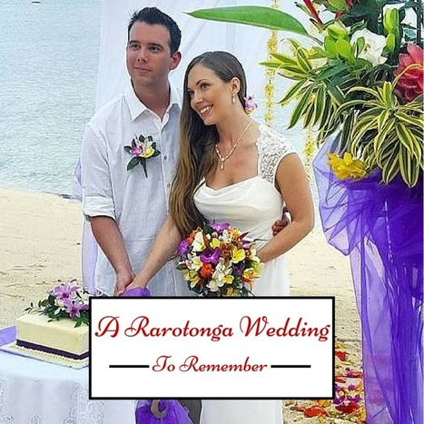 A Rarotonga Wedding To Remember | Romantic Tropical Vacations Cook Islands | Scoop.it