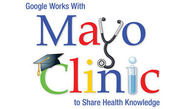 Google Works With Mayo Clinic to Share Health Knowledge | ehealth | Scoop.it