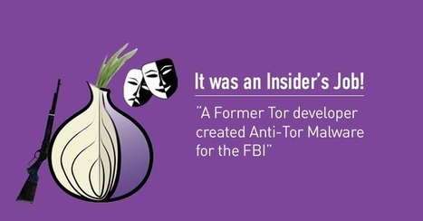 Former Tor Developer Created Malware for FBI to Unmask Tor Users | Cyber Defence | Scoop.it