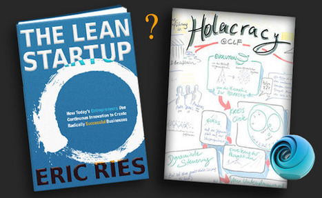 Olive Oil: Lean Startup & Holacracy: How Do They Fit Together? | Integral perspective (& approach) | Scoop.it