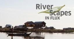 RiverScapes | Cultural River Landscapes in Southeast Asia | culture360.org | Serendipity Café | Scoop.it