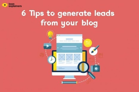 6 Tips to generate leads from your blog | | explainers videos | Scoop.it