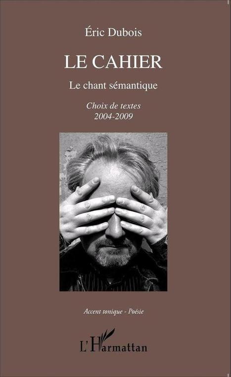 """UN ARTICLE DE SANDA VOÏCA DANS LA REVUE """"PAYSAGES ECRITS """" n° 26 - A PROPOS DE """"LE CAHIER. LE CHANT SEMANTIQUE. CHOIX DE TEXTES 2004-2009"""" ERIC DUBOIS . EDITIONS L'HARMATTAN . -...   Revue Paysages écrits   Scoop.it"""