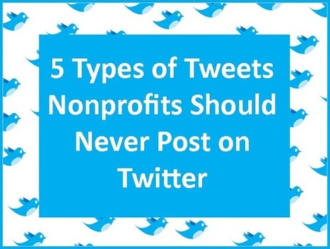 Five Types of Tweets Nonprofits Should Never Post on Twitter | ePhilanthropy | Scoop.it